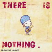 Absynthe Minded - There Is Nothing - CD-Cover