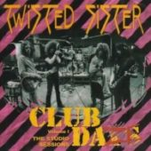 Twisted Sister - Club Daze Vol. 1: The Studio Sessions (Re-Release) - CD-Cover