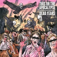 This Or The Apocalypse - Dead Years - Cover