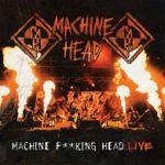 Cover - Machine Head – Machine Fucking Head Live