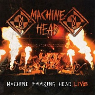 Machine Head - Machine Fucking Head Live - Cover
