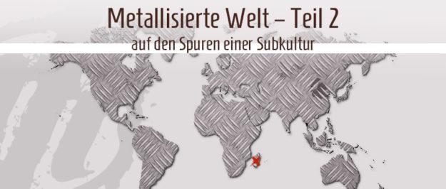 Metallisierte Welt – auf den Spuren einer Subkultur