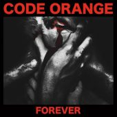 Code Orange - Forever - CD-Cover
