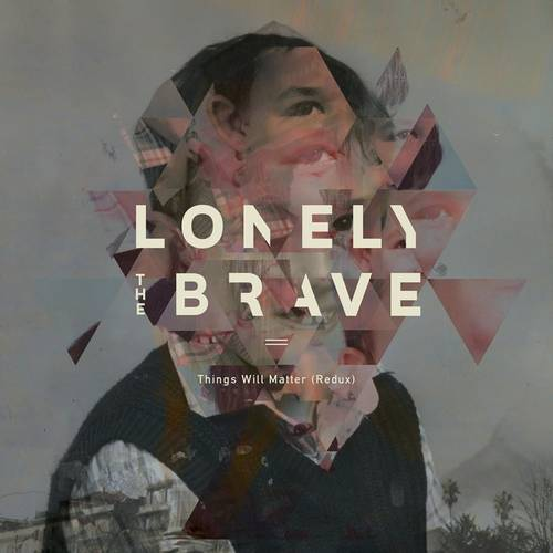 Lonely The Brave - Things Will Matter (Redux) - Cover