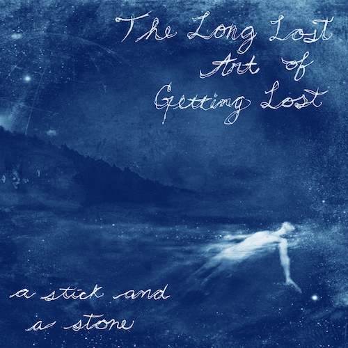 A Stick And A Stone - The Long Lost Art Of Getting Lost - Cover