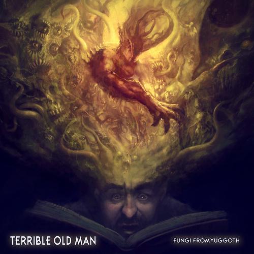 Terrible Old Man - Fungi From Yuggoth - Cover