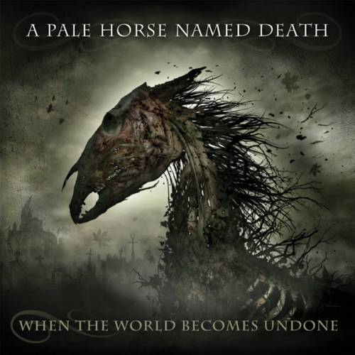 A Pale Horse Named Death - When The World Becomes Undone - Cover