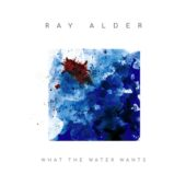 Ray Alder - What The Water Wants - CD-Cover