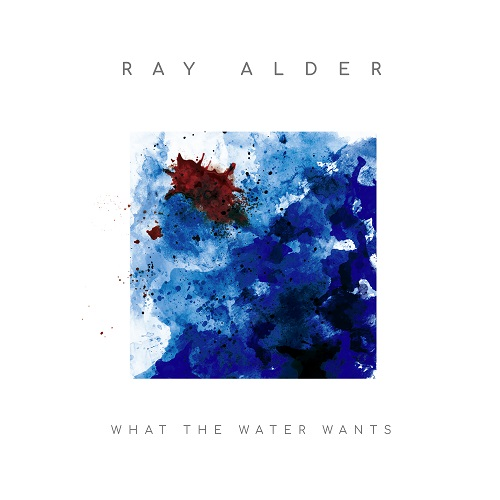 Ray Alder - What The Water Wants - Cover