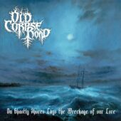 Old Corpse Road - On Ghastly Shores Lays The Wreckage Of Our Lore - CD-Cover