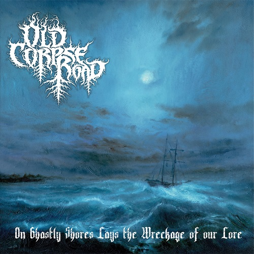 Old Corpse Road - On Ghastly Shores Lays The Wreckage Of Our Lore - Cover