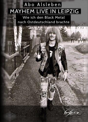 Cover - Abo Alsleben – Mayhem live in Leipzig: Wie ich den Black Metal nach Ostdeutschland brachte