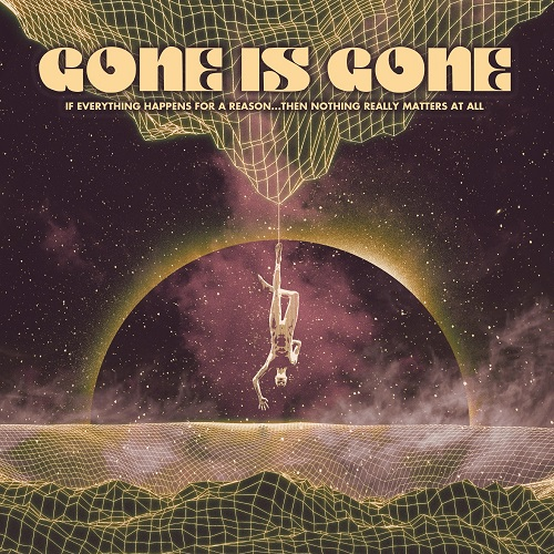 Cover - Gone Is Gone – If Everything Happens For A Reason… Then Nothing Really Matters At All
