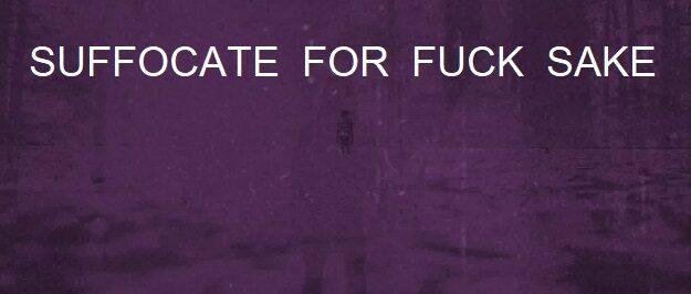 Suffocate For Fuck Sake