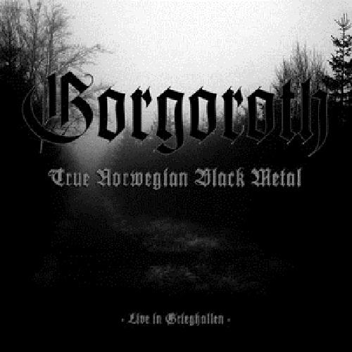 Gorgoroth - True Norwegian Black Metal: Live in Grieghallen - Cover