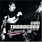 George Thorogood & The Destroyers - 30th Anniversary Tour: Live - CD-Cover