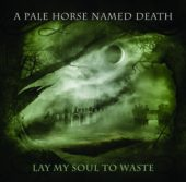 A Pale Horse Named Death - Lay My Soul To Waste - CD-Cover