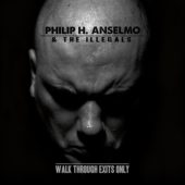 Philip H. Anselmo And The Illegals - Walk Through Exits Only - CD-Cover