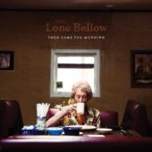 The Lone Bellow - Then Came The Morning - CD-Cover