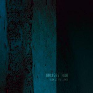 nucleus torn neon light eternal